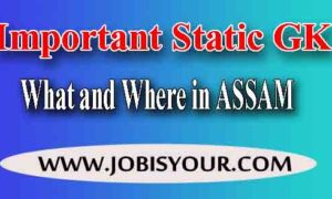 Important GK Questions | 61+ WHAT AND WHERE in ASSAM